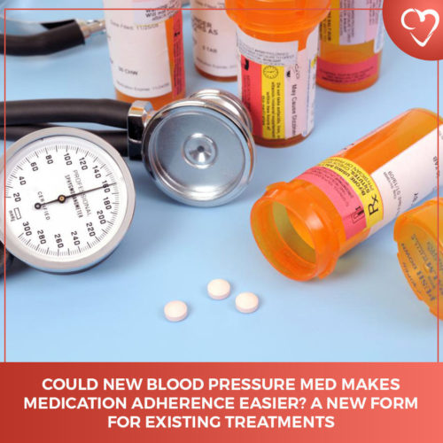 Could New Blood Pressure Med Make Medication Adherence Easier? A New Form For Existing Treatments