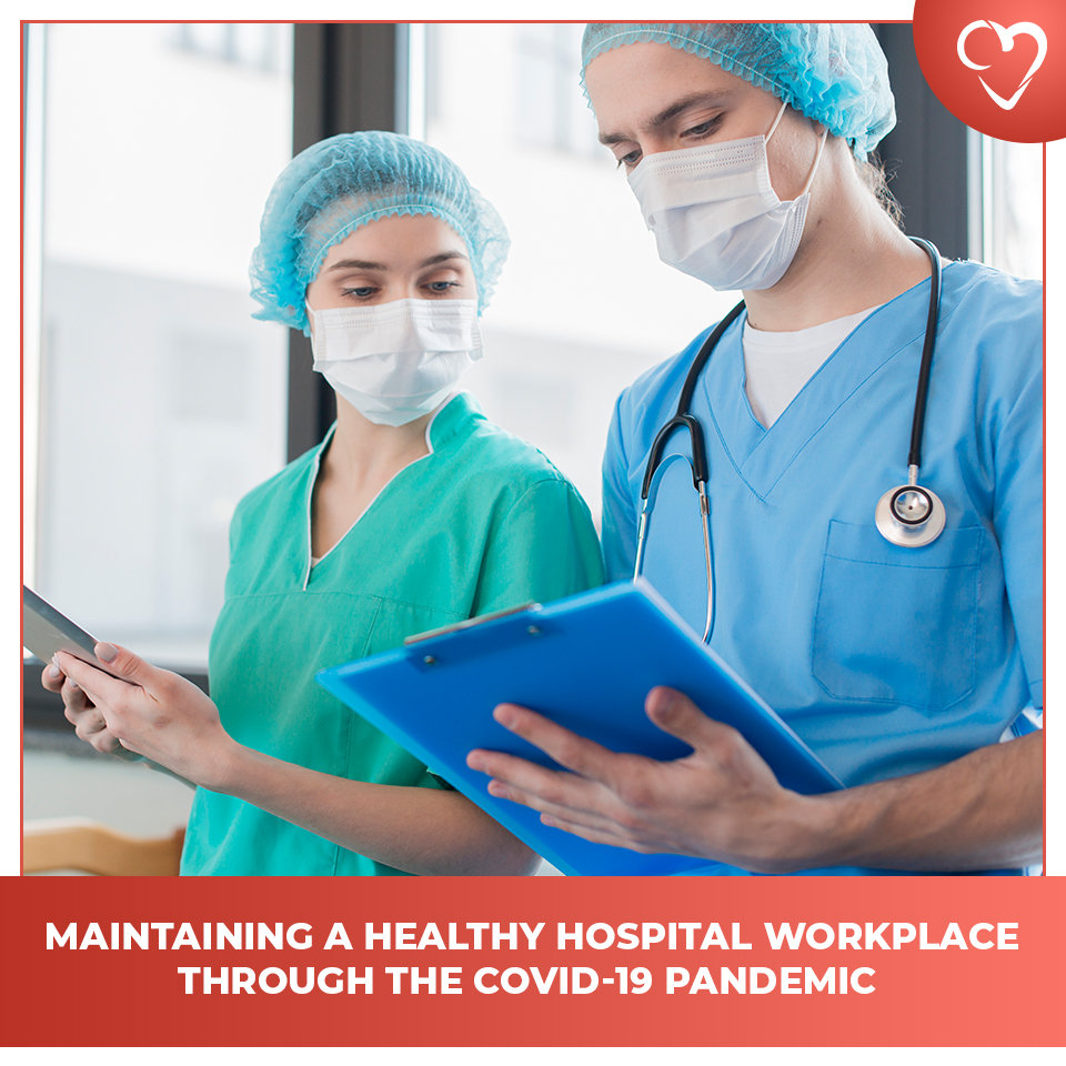 Maintaining a Healthy Hospital Workplace Through the COVID-19 Pandemic